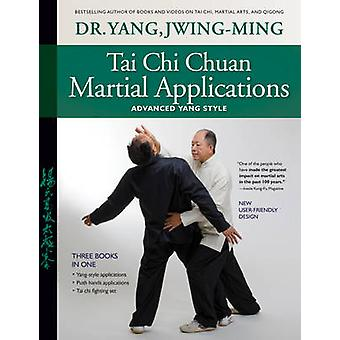 Tai Chi Chuan Martial Applications - Advanced Yang Style by Jwing-Ming