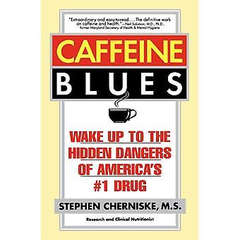 Caffeine Blues Wake Up to the Hidden Dangers of Americas 1 Drug by Cherniske & Stephen