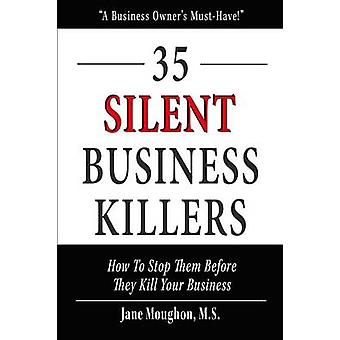35 Silent Business Killers How to Stop Them Before They Kill Your Business by Moughon M.S. & Jane