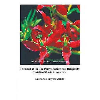 The Seed of the Tea Party Racism and Religiosity by SmytheJones & Leonardo