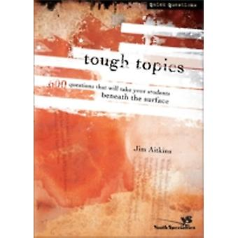 Tough Topics 600 Questions That Will Take Your Students Beneath the Surface by Aitkins & Jim