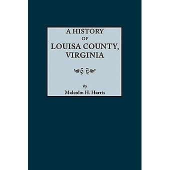 History of Louisa County Virginia by Harris & M.D. & Malcolm H.