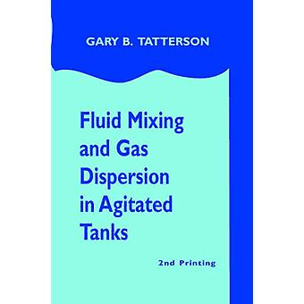 Fluid Mixing and Gas Dispersion in Agitated Tanks by Tatterson & Gary Benjamin