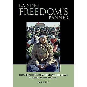 Raising Freedoms Banner  How peaceful demonstrations have changed the world by Harris & Paul