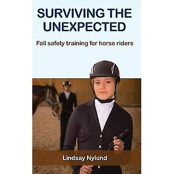 SURVIVING THE UNEXPECTED Fall safety training for horse riders by Nylund & Lindsay E