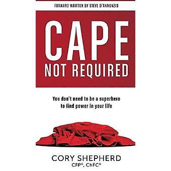 Cape krävs inte Du behöver inte vara en superhjälte för att hitta makt i ditt liv av Shepherd & Cory