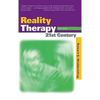 Reality Therapy For the 21st Century by Wubbolding & Robert E.