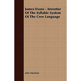 James Evans  Inventor Of The Syllabic System Of The Cree Language by Maclean & John