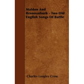 Maldon And Brunnanburh  Two Old English Songs Of Battle by Crow & Charles Langley
