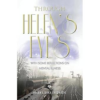 Through Helens Eyes With Some Reflections on Mental Illness by Svedruzic & Helen Ljerka