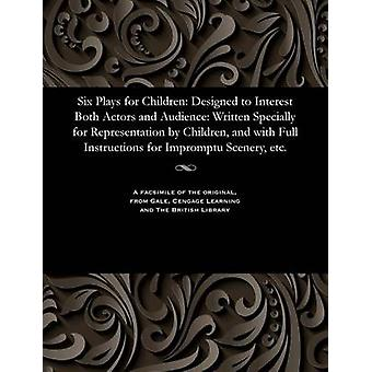 Six Plays for Children Designed to Interest Both Actors and Audience Written Specially for Representation by Children and with Full Instructions for Impromptu Scenery etc. by Harrison & Charles & Editor of Moonshine
