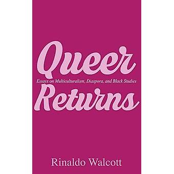 Queer Returns Essays on Multiculturalism Diaspora and Black Studies by Walcott & Rinaldo