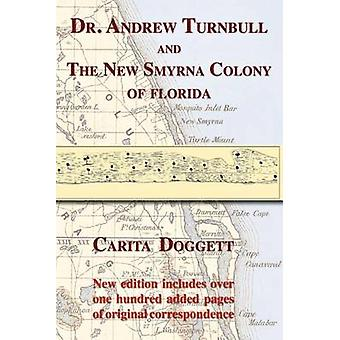 Dr. Andrew Turnbull and the New Smyrna Colony of Florida by Doggett & Carita