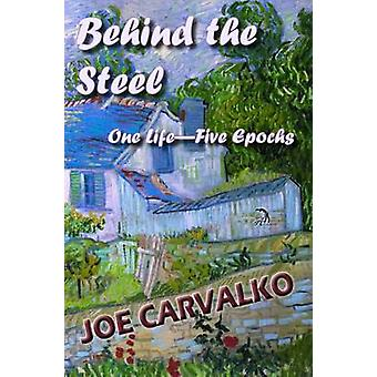Behind the Steel One LifeFive Epochs by Carvalko & Joe