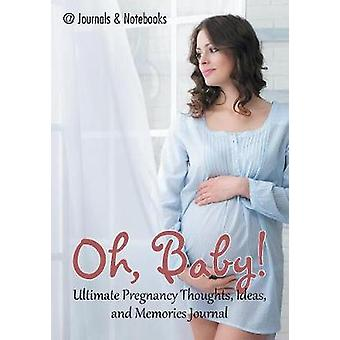 Oh Baby Ultimate Pregnancy Thoughts Ideas and Memories Journal by Journals Notebooks