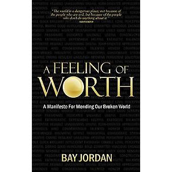 A Feeling of Worth  a manifesto for mending our broken world by Jordan & Bay