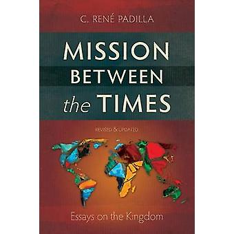 Mission Between the Times Essays on the Kingdom by Padilla & C. Ren