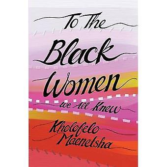 To the Black Women We All Knew by Maenetsha & Kholofelo