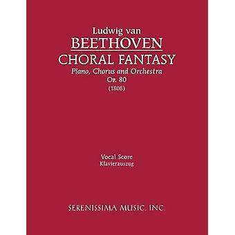 Choral Fantasy Op.80 Vocal score by Beethoven & Ludwig van