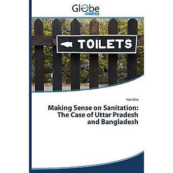 Making Sense on Sanitation The Case of Uttar Pradesh and Bangladesh by OM HARI