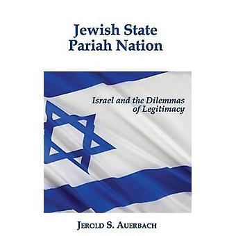Jewish State Pariah Nation Israel and the Dilemmas of Legitimacy by Auerbach & Jerold S.