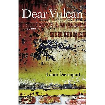 Dear Vulcan  Poems by Other Laura Davenport