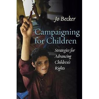 Campaigning for Children  Strategies for Advancing Childrens Rights by Jo Becker