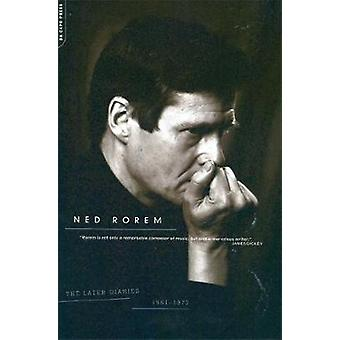 Ned Rorem: The Later Diaries Of Ned Rorem - 1961-1972 von Ned Rorem - 978030680964