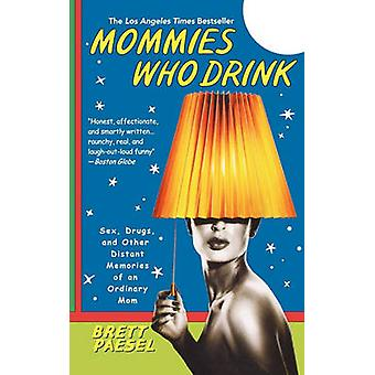 Mommies Who Drink - Sex - Drugs - and Other Distant Memories of an Ord