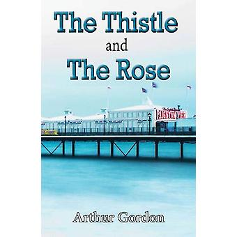 The Thistle and the Rose by Arthur Gordon - 9780722349625 Book