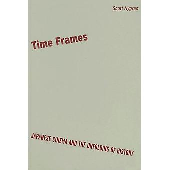 Time Frames - Japanese Cinema and the Unfolding of History by Scott Ny