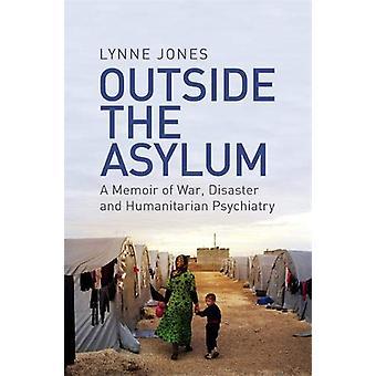 Fuera del asilo - un libro de memorias de guerra - desastre y humanitaria Psych