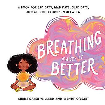 Breathing Makes It Better - A Book for Sad Days - Mad Days - Glad Days