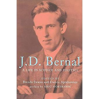 J.D. Bernal - A Life in Science and Politics by Brenda Swann - 9781786