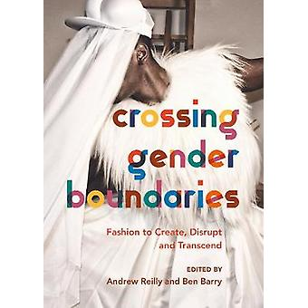 Crossing Gender Boundaries - Fashion to Create - Disrupt and Transcen