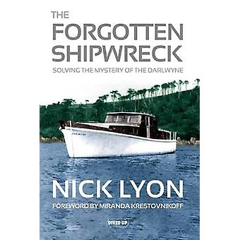 The Forgotten Shipwreck - Solving the Mystery of the Darlwyne by Nick