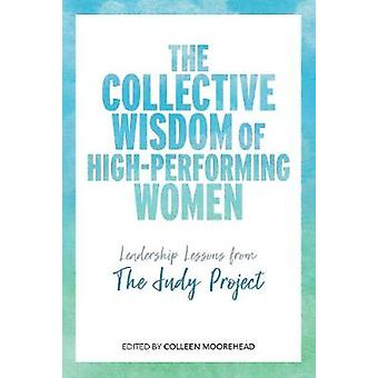The Collective Wisdom of High-Performing Women - Leadership Lessons fr