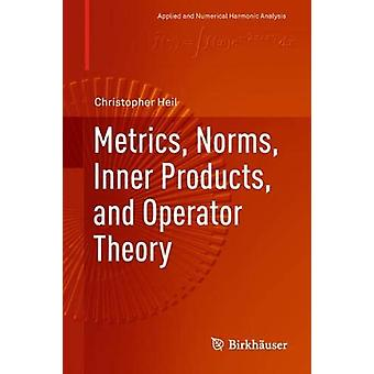 Metrics - Norms - Inner Products - and Operator Theory by Christopher