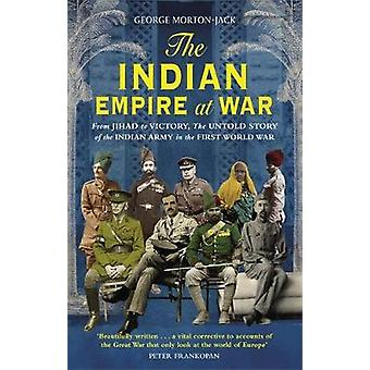 The Indian Empire At War - From Jihad to Victory - The Untold Story of