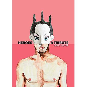 Heroes - A Tribute by Doug Meyer - 9781732297807 Book