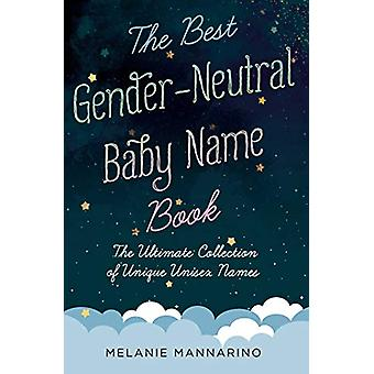 The Best Gender-Neutral Baby Name Book - The Ultimate Collection of Un