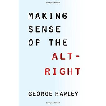 Making Sense of the Alt-Right by George Hawley - 9780231185134 Book