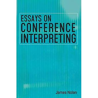 Essays on Conference Interpreting by James Nolan - 9781788927994 Book