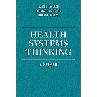 Health Systems Thinking by James A. Johnson - 9781284167146 Book