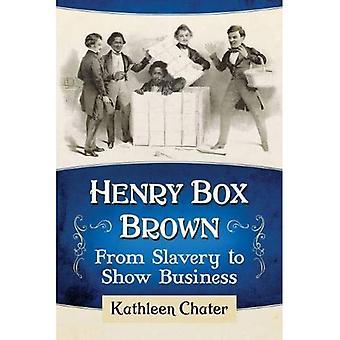 Henry Box Brown: Van slavernij tot showbusiness