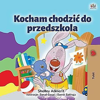 Ich liebe es, in die Kindertagesstätte (Polnische Kinder's Buch) (Polnische Bedtime Collection)