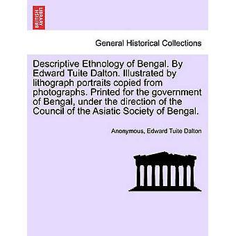 Descriptive Ethnology of Bengal. By Edward Tuite Dalton. Illustrated