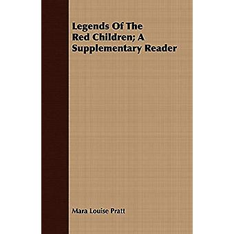 Legends Of The Red Children; A Supplementary Reader by Mara Louise Pr
