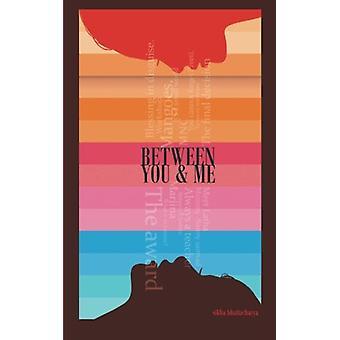 Between You & Me by Sikha Bhattacharya - 9781482867749 Book