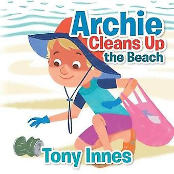 Archie Cleans up the Beach by Tony Innes - 9781543405910 Book